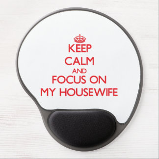 Keep Calm and focus on My Housewife Gel Mouse Pads
