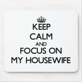 Keep Calm and focus on My Housewife Mouse Pads