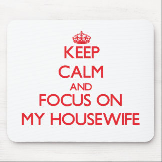 Keep Calm and focus on My Housewife Mousepad