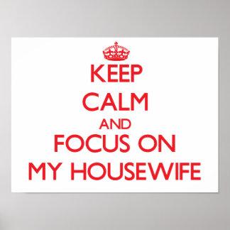 Keep Calm and focus on My Housewife Print
