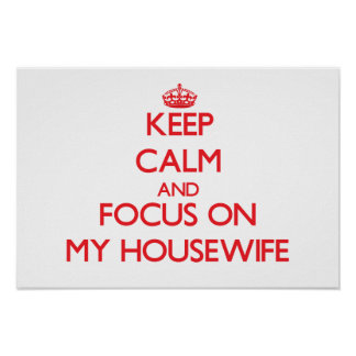Keep Calm and focus on My Housewife Poster