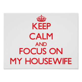 Keep Calm and focus on My Housewife Posters