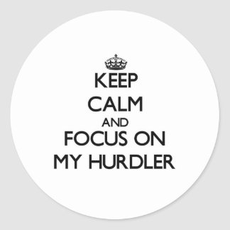 Keep Calm and focus on My Hurdler Round Stickers