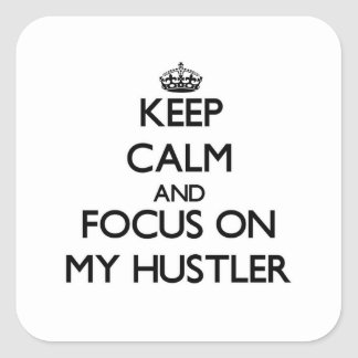 Keep Calm and focus on My Hustler Square Sticker