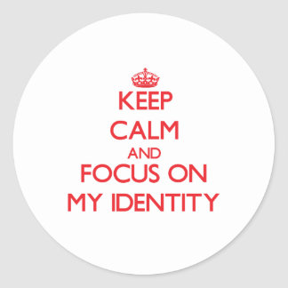 Keep Calm and focus on My Identity Stickers