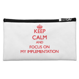 Keep Calm and focus on My Implementation Cosmetics Bags