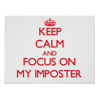 Keep Calm and focus on My Imposter Posters