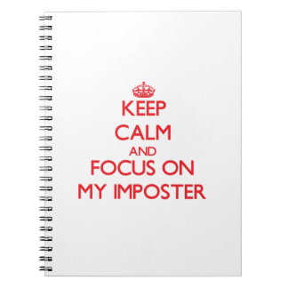 Keep Calm and focus on My Imposter Note Books