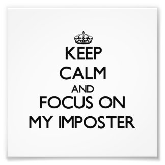 Keep Calm and focus on My Imposter Art Photo