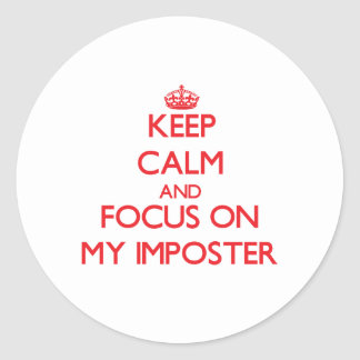 Keep Calm and focus on My Imposter Classic Round Sticker