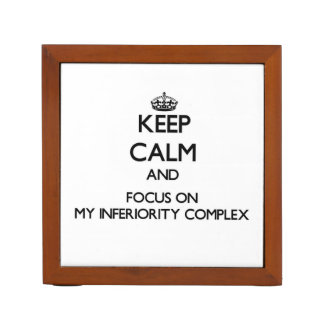 Keep Calm and focus on My Inferiority Complex Desk Organizer
