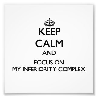 Keep Calm and focus on My Inferiority Complex Photo Print