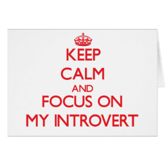 Keep Calm and focus on My Introvert Greeting Card
