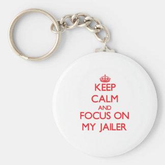 Keep Calm and focus on My Jailer Keychains