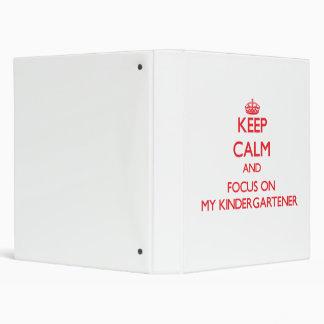 Keep Calm and focus on My Kindergartener 3 Ring Binders