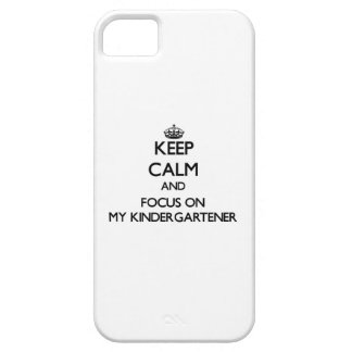Keep Calm and focus on My Kindergartener iPhone 5/5S Cover