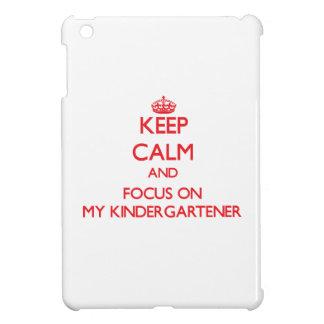 Keep Calm and focus on My Kindergartener iPad Mini Case