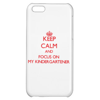 Keep Calm and focus on My Kindergartener iPhone 5C Cases