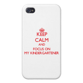 Keep Calm and focus on My Kindergartener Covers For iPhone 4