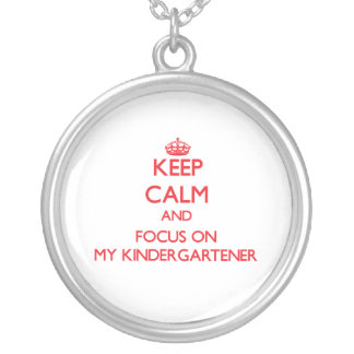 Keep Calm and focus on My Kindergartener Necklaces