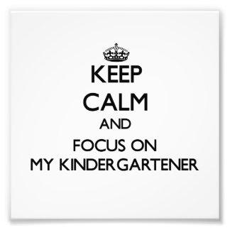 Keep Calm and focus on My Kindergartener Photo Art