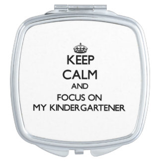 Keep Calm and focus on My Kindergartener Makeup Mirror