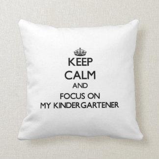 Keep Calm and focus on My Kindergartener Throw Pillow