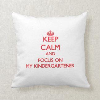 Keep Calm and focus on My Kindergartener Pillow