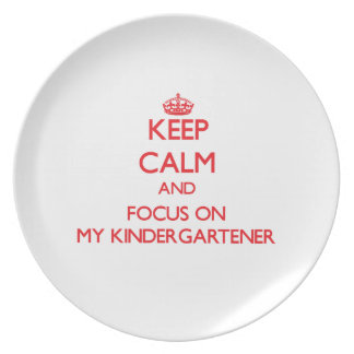 Keep Calm and focus on My Kindergartener Dinner Plates