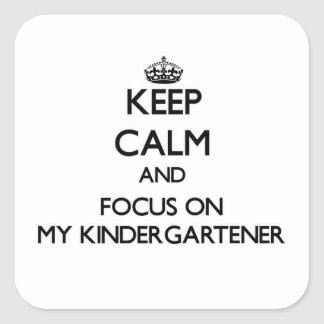 Keep Calm and focus on My Kindergartener Square Stickers