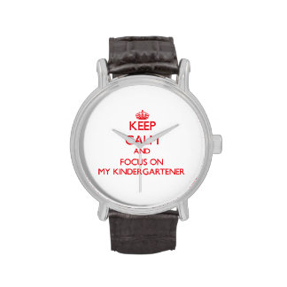 Keep Calm and focus on My Kindergartener Wristwatches