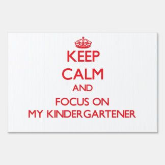 Keep Calm and focus on My Kindergartener Lawn Signs