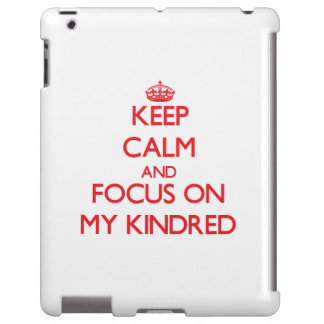 Keep Calm and focus on My Kindred