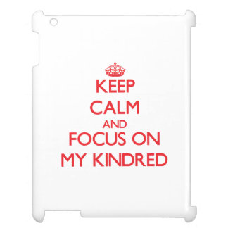 Keep Calm and focus on My Kindred Cover For The iPad 2 3 4