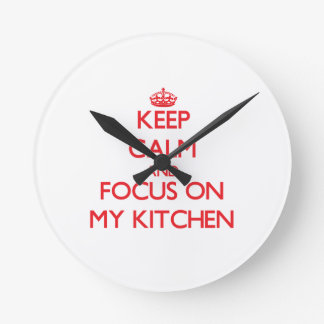 Keep Calm and focus on My Kitchen Round Wallclock