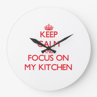 Keep Calm and focus on My Kitchen Clocks