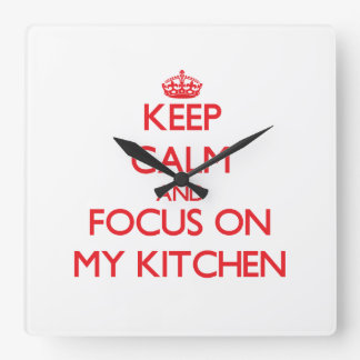 Keep Calm and focus on My Kitchen Square Wallclock