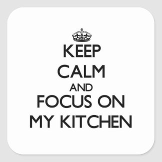 Keep Calm and focus on My Kitchen Square Sticker