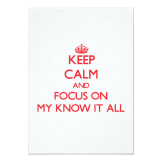 """Keep Calm and focus on My Know It All 5"""" X 7"""" Invitation Card"""