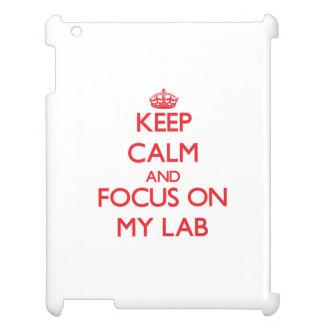 Keep Calm and focus on My Lab iPad Cover