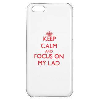 Keep Calm and focus on My Lad Case For iPhone 5C