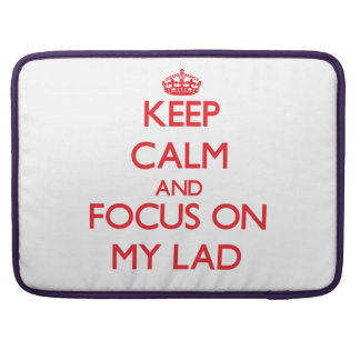 Keep Calm and focus on My Lad Sleeve For MacBook Pro