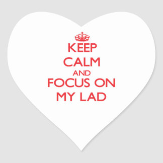 Keep Calm and focus on My Lad Heart Sticker