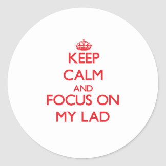 Keep Calm and focus on My Lad Sticker