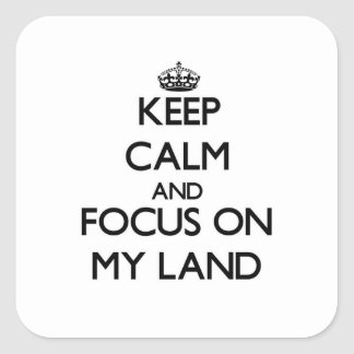 Keep Calm and focus on My Land Square Stickers