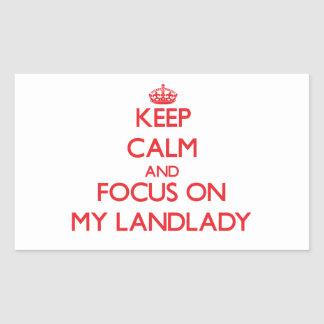 Keep Calm and focus on My Landlady Rectangular Stickers