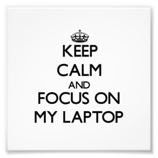 Keep Calm and focus on My Laptop Photograph