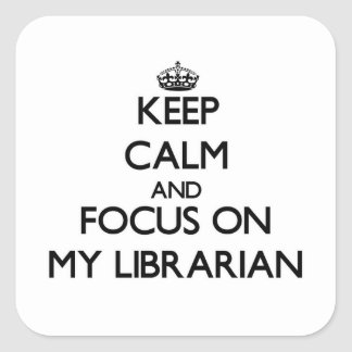 Keep Calm and focus on My Librarian Stickers