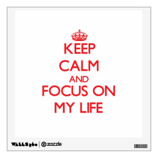 Keep Calm and focus on My Life Wall Decal