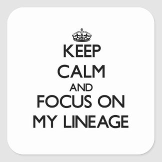 Keep Calm and focus on My Lineage Square Sticker